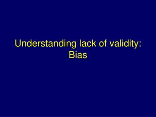 Understanding lack of validity: Bias