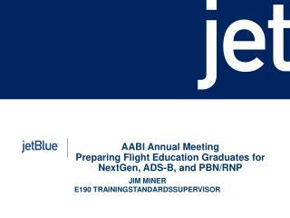 AABI Annual Meeting Preparing Flight Education Graduates for NextGen, ADS-B, and PBN/RNP