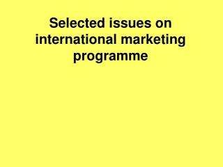 Selected issues on international marketing programme