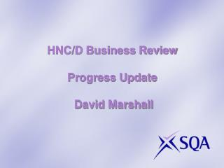 HNC/D Business Review Progress Update  David Marshall