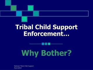 Tribal Child Support Enforcement…