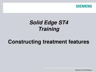 Solid Edge  ST4 Training Constructing treatment features