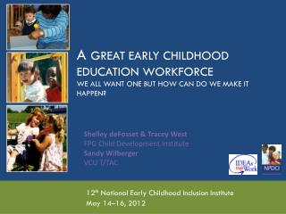 A  Great Early Childhood Education  Workforce  We  all Want One but  How  Can Do we  make it happen?