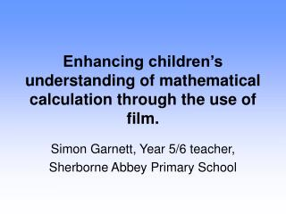 Enhancing children's understanding of mathematical calculation through the use of film.