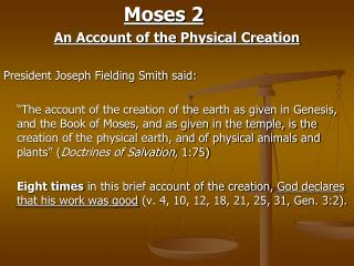 Moses 2 An Account of the Physical Creation President Joseph Fielding Smith said: