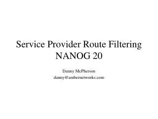 Service Provider Route Filtering NANOG 20