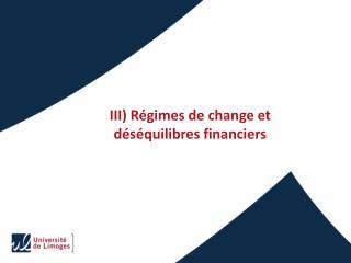 III) Régimes  de change et déséquilibres financiers