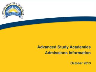 Advanced Study Academies Admissions Information October 2013