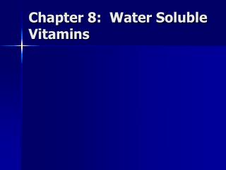Chapter 8:  Water Soluble Vitamins