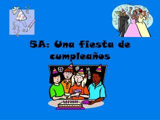 5A:  Una  fiesta de  cumpleaños