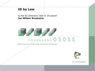 ID by Law Is the EC Directive valid in 10 years? Jan Willem Broekema