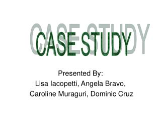 Presented By: Lisa Iacopetti, Angela Bravo,  Caroline Muraguri, Dominic Cruz