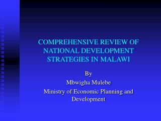 COMPREHENSIVE REVIEW OF NATIONAL DEVELOPMENT STRATEGIES IN MALAWI