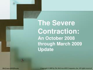 The Severe Contraction: An October 2008 through March 2009 Update