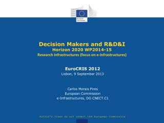 Decision Makers and R&D&I Horizon 2020 WP2014-15 Research Infrastructures  (focus  on  e-Infrastructures)