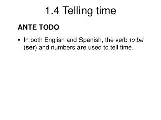 ANTE TODO In both English and Spanish, the verb  to be  ( ser ) and numbers are used to tell time.