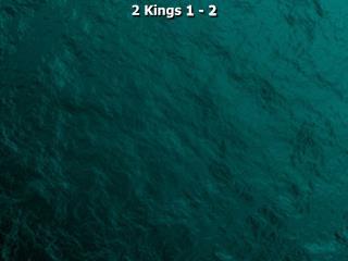 2 Kings  1 - 2