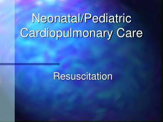 Neonatal/Pediatric Cardiopulmonary Care