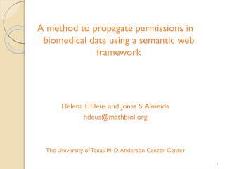 A method to propagate permissions in biomedical data using a semantic web framework  Helena F. Deus and Jonas S. Almeid
