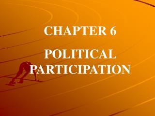 CHAPTER 6  POLITICAL PARTICIPATION
