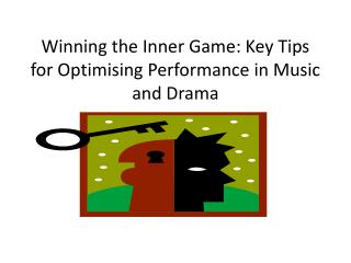 Winning the Inner Game: Key Tips for Optimising  P erformance in Music and Drama
