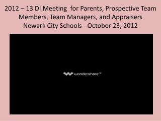 2012 – 13 DI Meeting  for Parents, Prospective Team Members, Team Managers, and Appraisers Newark City Schools - Octobe