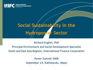 Social Sustainability in the Hydropower Sector Richard English, PhD Principal Environment and Social Development Specia