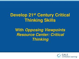 Develop 21 st  Century Critical Thinking Skills With  Opposing Viewpoints Resource Center: Critical Thinking