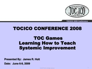 TOCICO CONFERENCE 2008  TOC Games Learning How to Teach Systemic Improvement
