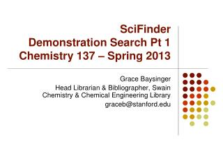 SciFinder Demonstration Search Pt 1 Chemistry 137 � Spring 2013
