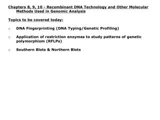 Chapters 8, 9, 10 - Recombinant DNA Technology and Other Molecular Methods Used in Genomic Analysis Topics to be covere