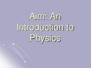 Aim: An Introduction to Physics