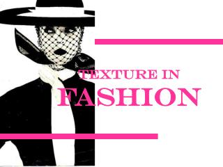 Texture in  Fashion
