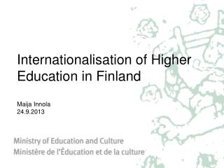 Internationalisation  of  H igher Education in Finland Maija Innola 24.9.2013