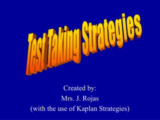 Created by: Mrs. J. Rojas (with the use of Kaplan Strategies)