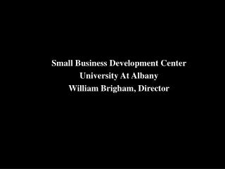 Small Business Development Center University At Albany William Brigham, Director