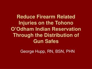 Reduce Firearm Related Injuries on the Tohono O'Odham Indian Reservation Through the Distribution of Gun Safes