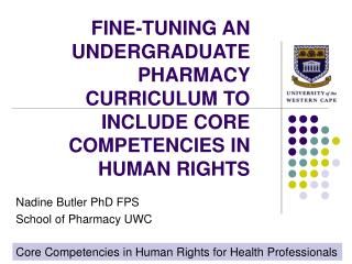 FINE-TUNING AN UNDERGRADUATE PHARMACY CURRICULUM TO INCLUDE CORE COMPETENCIES IN HUMAN RIGHTS