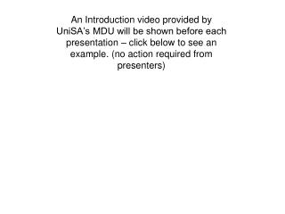 An Introduction video provided by UniSA's MDU will be shown before each presentation – click below to see an example. (