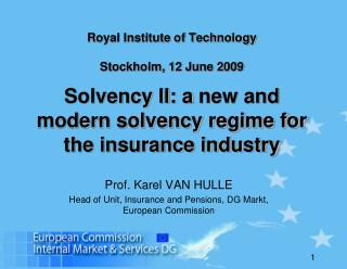 Royal Institute of Technology Stockholm, 12 June 2009 Solvency II: a  new and modern solvency regime for the insurance