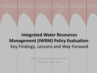 Integrated Water Resources Management (IWRM) Policy Evaluation : Key Findings, Lessons and Way Forward