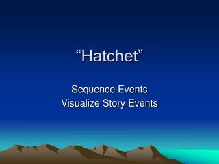 """""""Hatchet"""""""