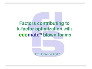 Factors contributing to  k-factor optimization  with eco mate ® blown foams        CPI Orlando 2007