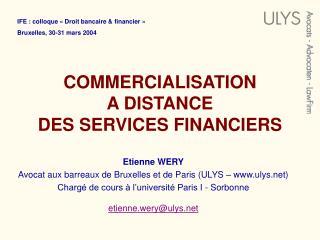 COMMERCIALISATION  A DISTANCE  DES SERVICES FINANCIERS