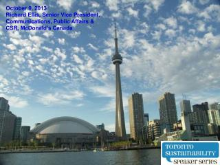 October 9, 2013 Richard Ellis,  Senior Vice President, Communications, Public Affairs & CSR, McDonald's Canada