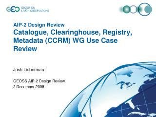 AIP-2 Design Review Catalogue, Clearinghouse, Registry, Metadata (CCRM) WG Use Case Review