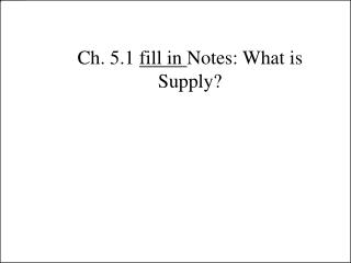 Ch. 5.1  fill in  Notes: What is Supply?