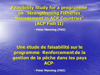 "Feasibility Study for a programme on ""Strengthening Fisheries Management in ACP Countries"" (ACP Fish II) - Peter Mannin"