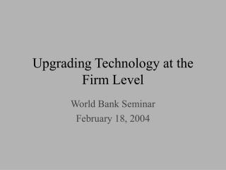 Upgrading Technology at the Firm Level