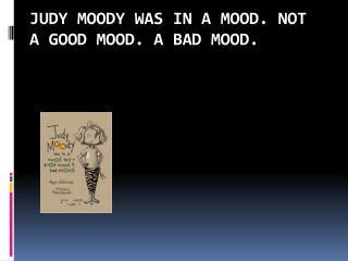 Judy Moody was in a mood. Not a good mood. A bad mood.